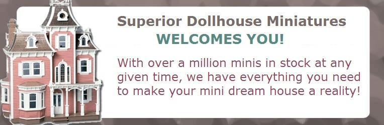 Superior Dollhouse Miniatures Welcomes You!